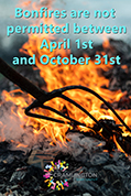 Bonfires are not permitted between April 1st and October 31st.